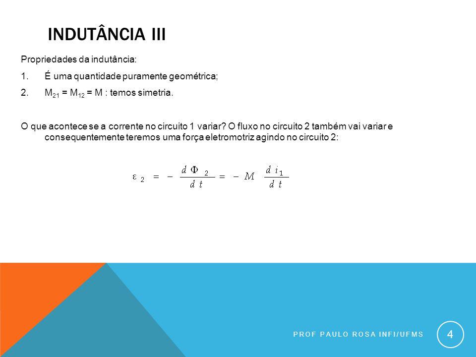 Indutância iii Propriedades da indutância: