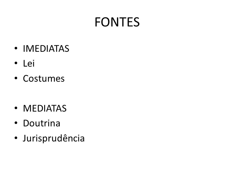 FONTES IMEDIATAS Lei Costumes MEDIATAS Doutrina Jurisprudência