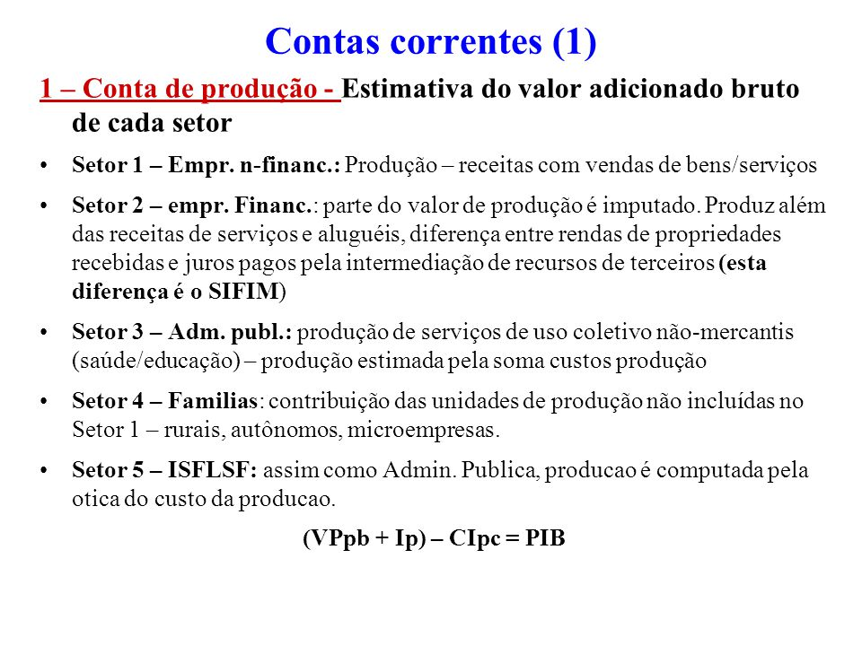 Contas correntes (1) 1 – Conta de produção - Estimativa do valor adicionado bruto de cada setor.