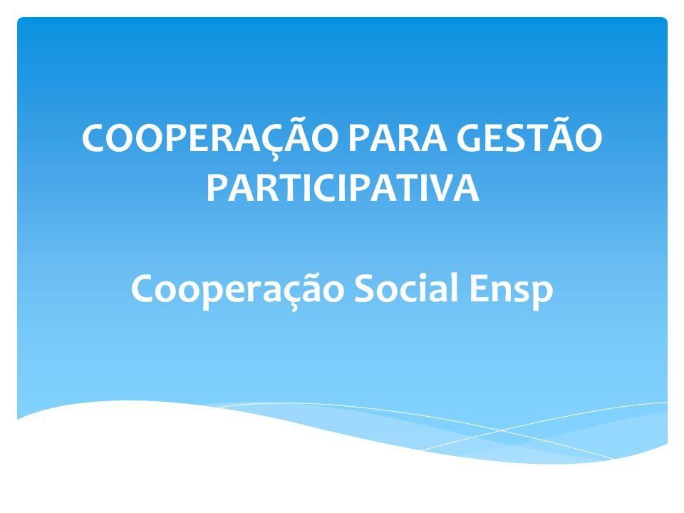 COOPERAÇÃO PARA GESTÃO PARTICIPATIVA Cooperação Social Ensp