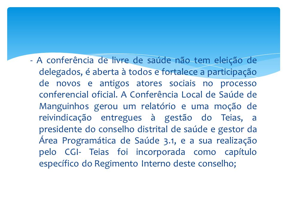 - A conferência de livre de saúde não tem eleição de delegados, é aberta à todos e fortalece a participação de novos e antigos atores sociais no processo conferencial oficial.