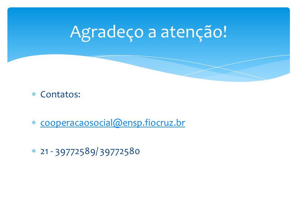 Agradeço a atenção! Contatos: cooperacaosocial@ensp.fiocruz.br