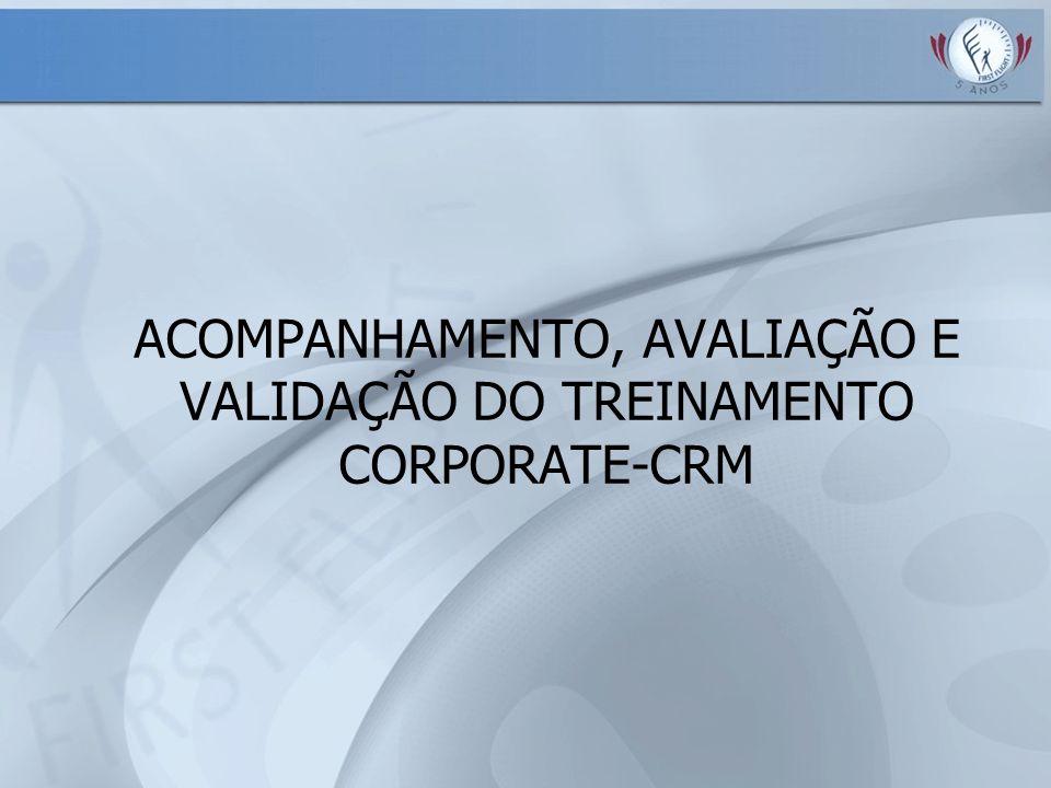 ACOMPANHAMENTO, AVALIAÇÃO E VALIDAÇÃO DO TREINAMENTO CORPORATE-CRM