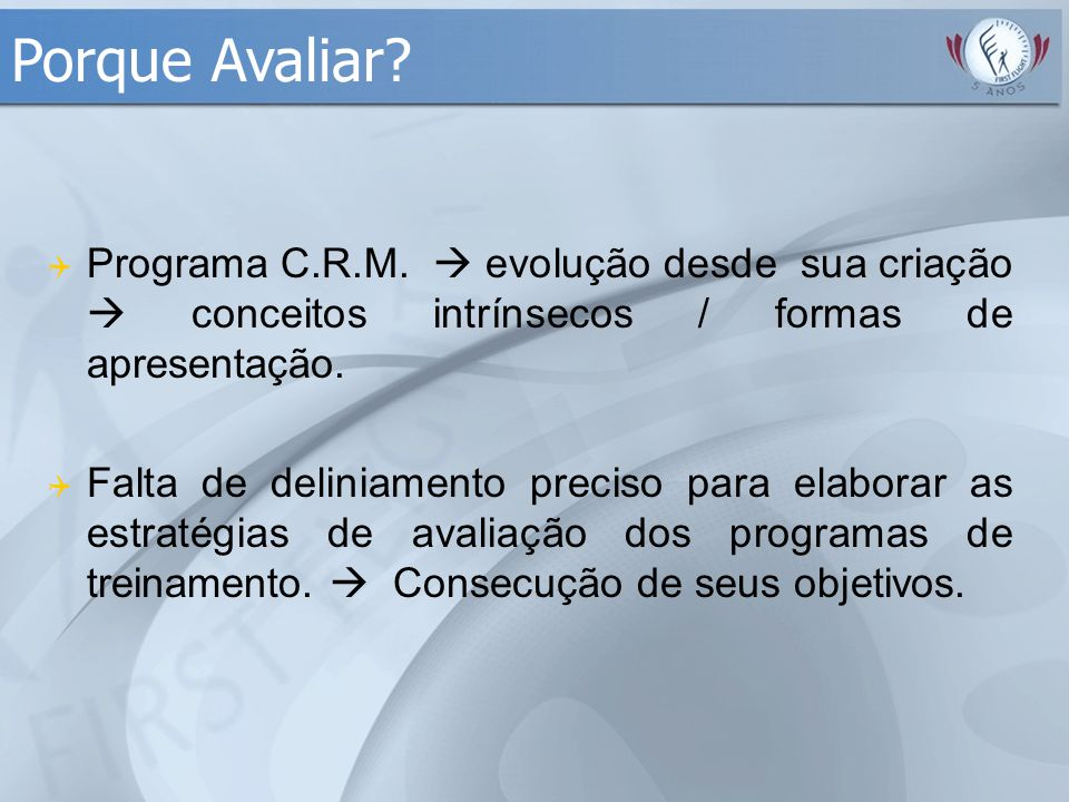 Porque Avaliar Programa C.R.M.  evolução desde sua criação  conceitos intrínsecos / formas de apresentação.