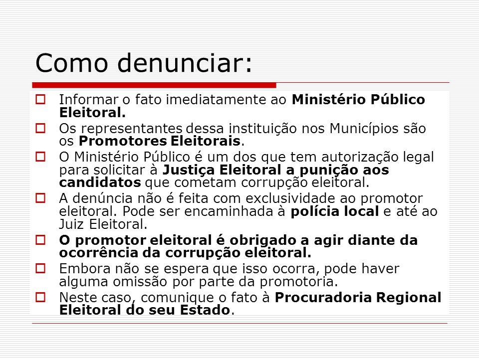 Como denunciar: Informar o fato imediatamente ao Ministério Público Eleitoral.