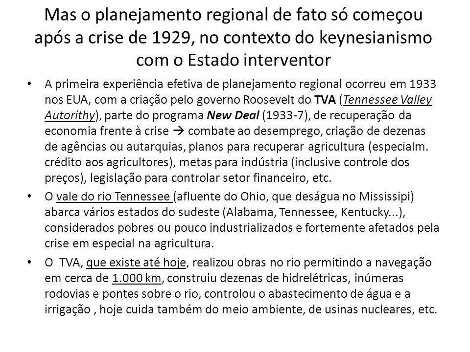 Mas o planejamento regional de fato só começou após a crise de 1929, no contexto do keynesianismo com o Estado interventor