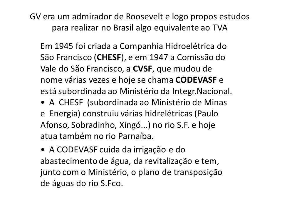 GV era um admirador de Roosevelt e logo propos estudos para realizar no Brasil algo equivalente ao TVA