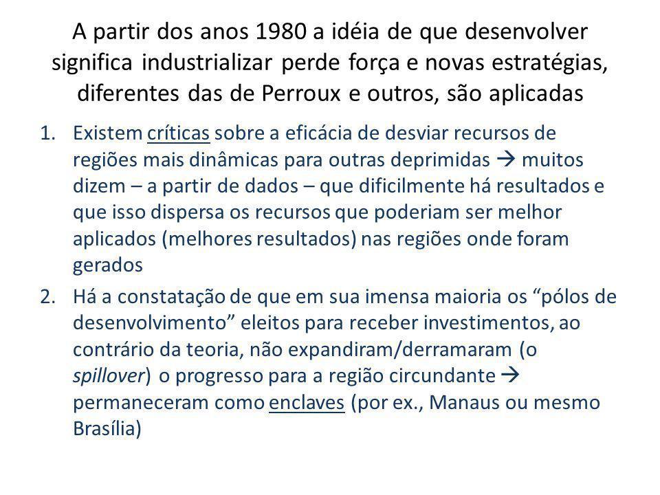 A partir dos anos 1980 a idéia de que desenvolver significa industrializar perde força e novas estratégias, diferentes das de Perroux e outros, são aplicadas