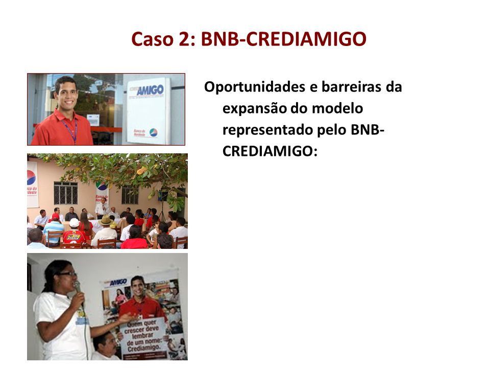 Caso 2: BNB-CREDIAMIGO Oportunidades e barreiras da expansão do modelo representado pelo BNB-CREDIAMIGO: