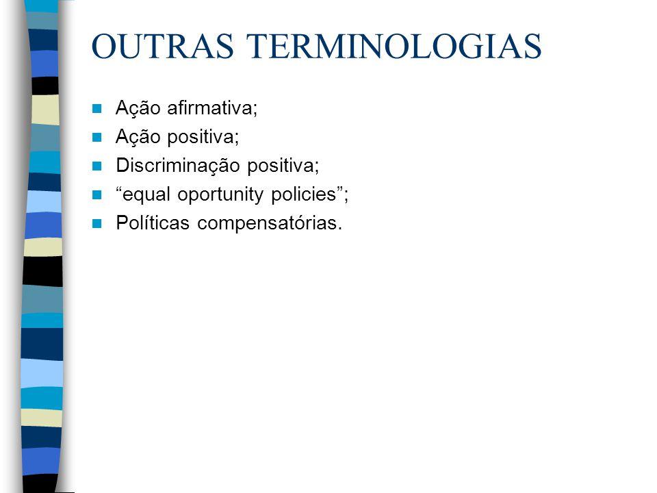 OUTRAS TERMINOLOGIAS Ação afirmativa; Ação positiva;