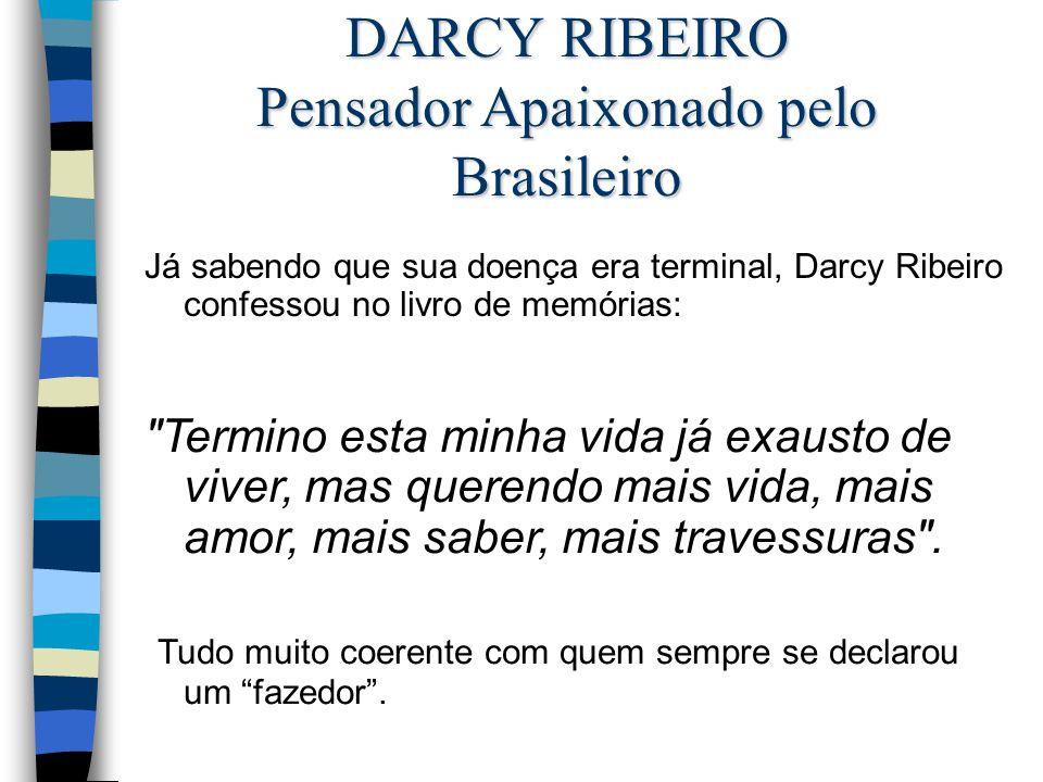 DARCY RIBEIRO Pensador Apaixonado pelo Brasileiro