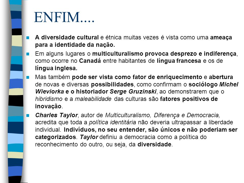 ENFIM.... A diversidade cultural e étnica muitas vezes é vista como uma ameaça para a identidade da nação.