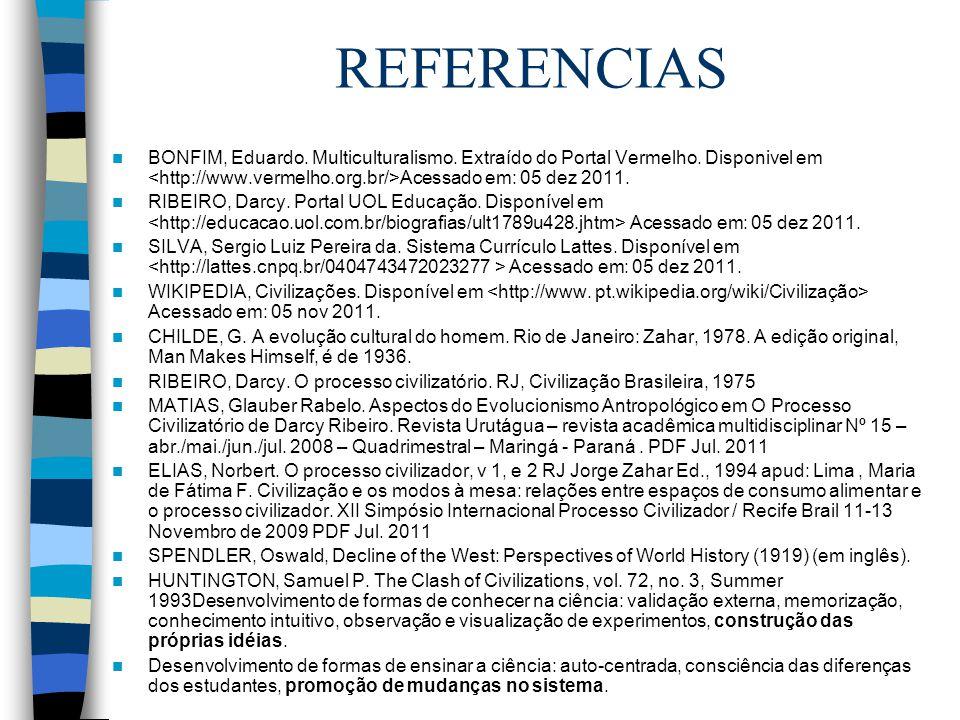 REFERENCIAS BONFIM, Eduardo. Multiculturalismo. Extraído do Portal Vermelho. Disponivel em <http://www.vermelho.org.br/>Acessado em: 05 dez 2011.