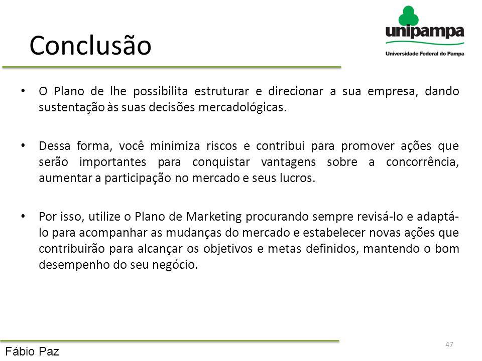 Conclusão O Plano de lhe possibilita estruturar e direcionar a sua empresa, dando sustentação às suas decisões mercadológicas.