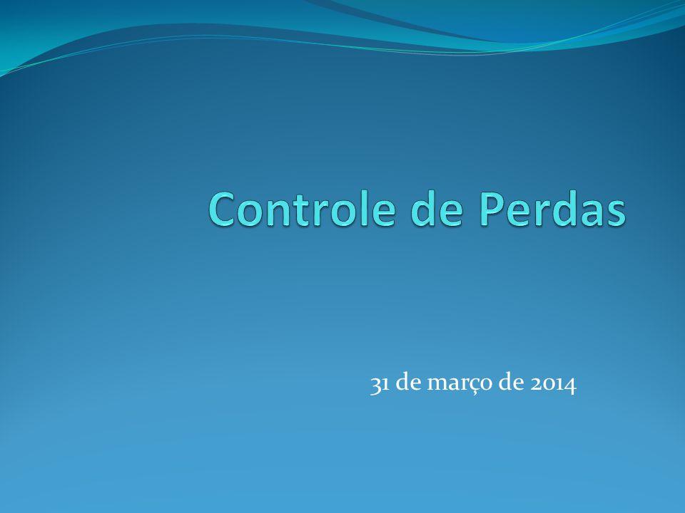 Controle de Perdas 31 de março de 2014