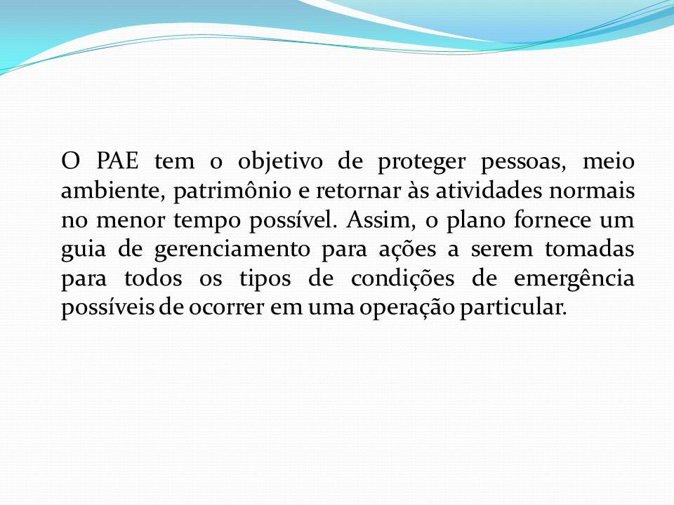 O PAE tem o objetivo de proteger pessoas, meio ambiente, patrimônio e retornar às atividades normais no menor tempo possível.