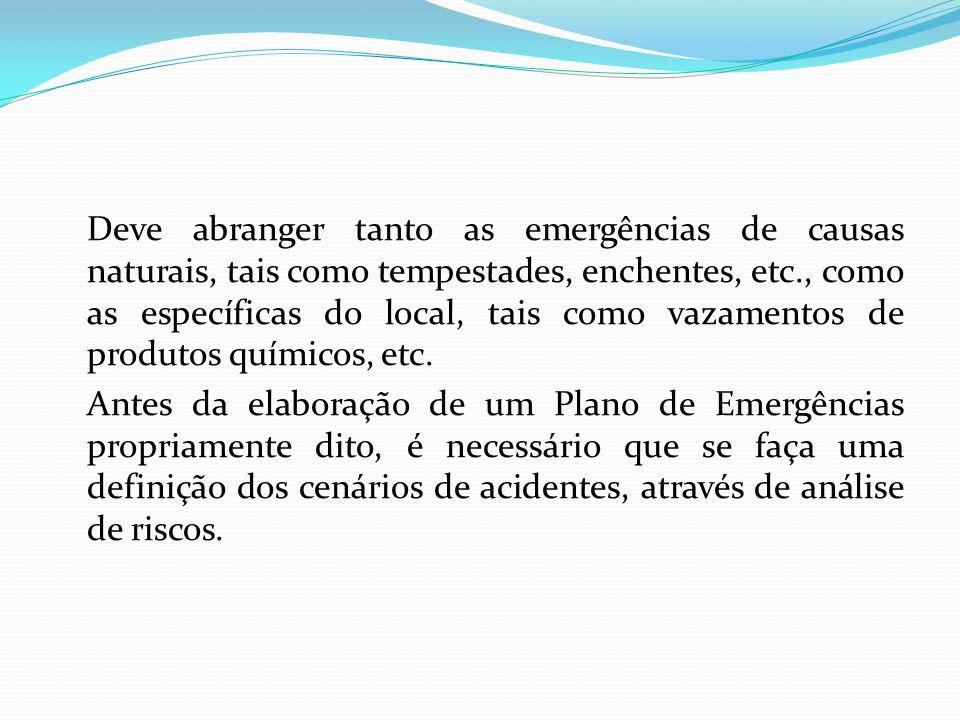 Deve abranger tanto as emergências de causas naturais, tais como tempestades, enchentes, etc., como as específicas do local, tais como vazamentos de produtos químicos, etc.