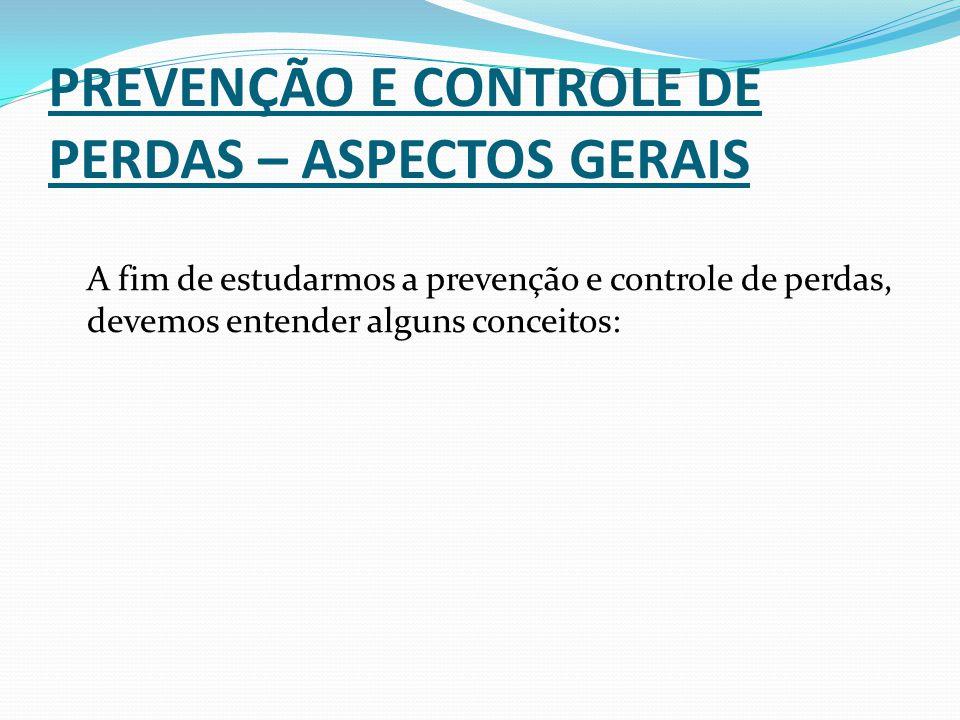 PREVENÇÃO E CONTROLE DE PERDAS – ASPECTOS GERAIS