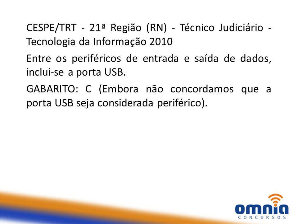 CESPE/TRT - 21ª Região (RN) - Técnico Judiciário - Tecnologia da Informação 2010