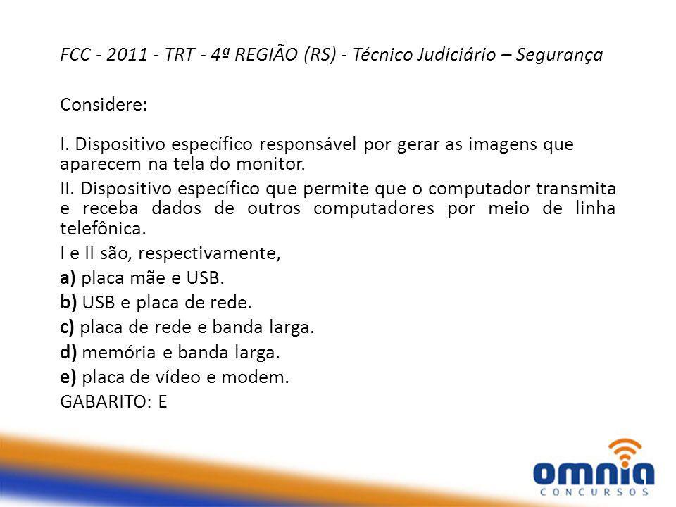 FCC - 2011 - TRT - 4ª REGIÃO (RS) - Técnico Judiciário – Segurança