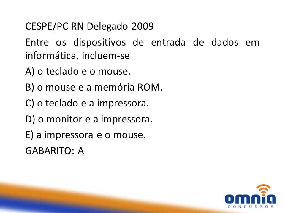 CESPE/PC RN Delegado 2009 Entre os dispositivos de entrada de dados em informática, incluem-se. A) o teclado e o mouse.