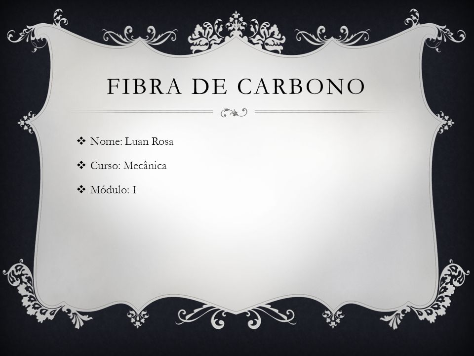 Fibra de carbono Nome: Luan Rosa Curso: Mecânica Módulo: I