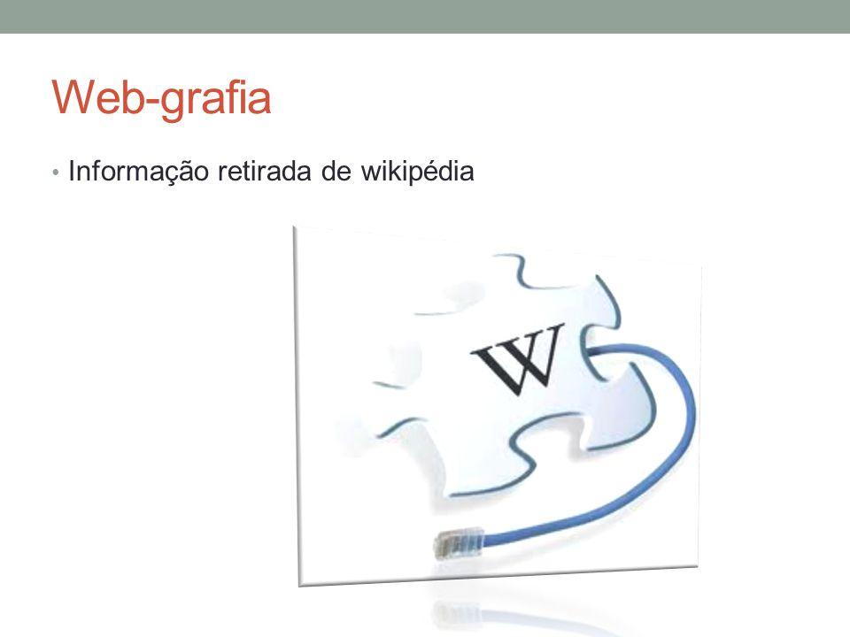 Web-grafia Informação retirada de wikipédia