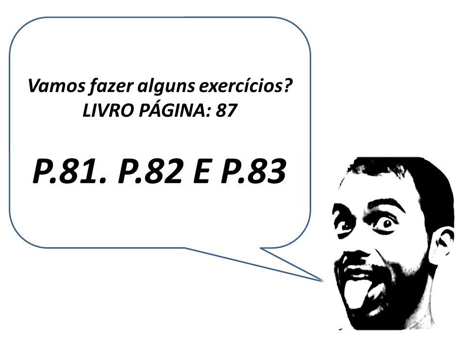 Vamos fazer alguns exercícios LIVRO PÁGINA: 87 P.81. P.82 E P.83