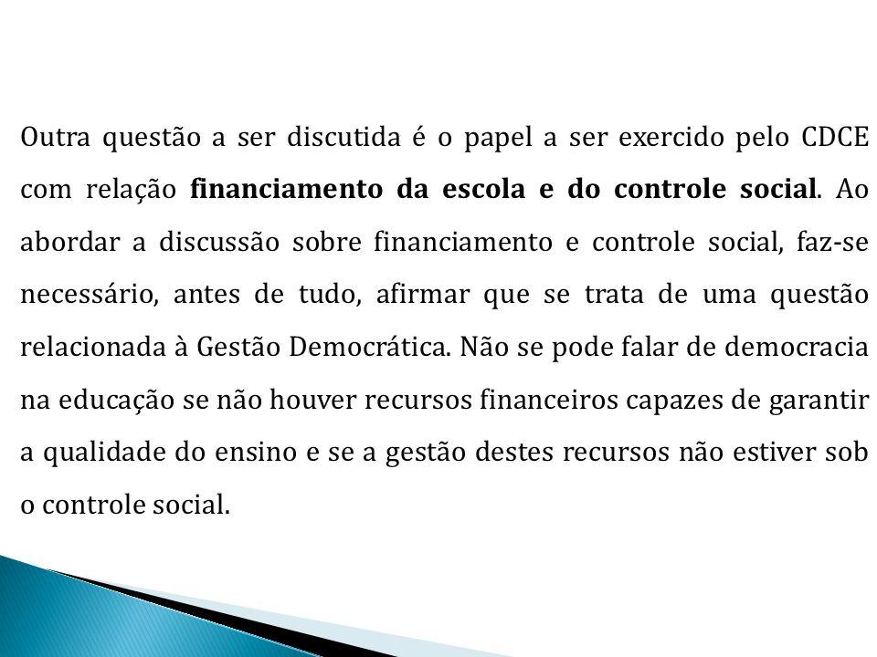 Outra questão a ser discutida é o papel a ser exercido pelo CDCE com relação financiamento da escola e do controle social.