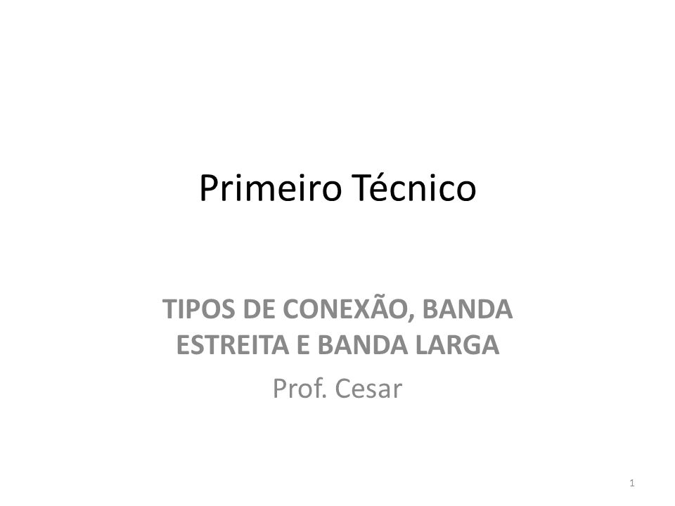 TIPOS DE CONEXÃO, BANDA ESTREITA E BANDA LARGA Prof. Cesar