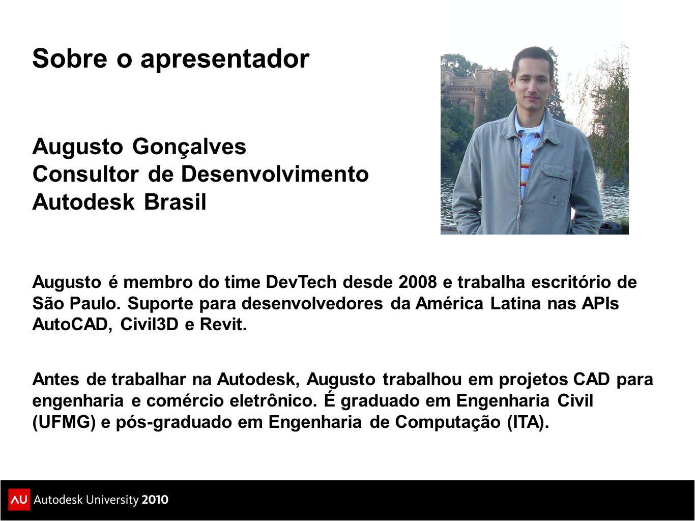 Sobre o apresentador Augusto Gonçalves Consultor de Desenvolvimento Autodesk Brasil.