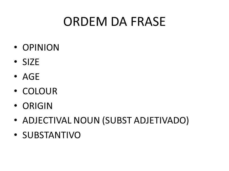 ORDEM DA FRASE OPINION SIZE AGE COLOUR ORIGIN