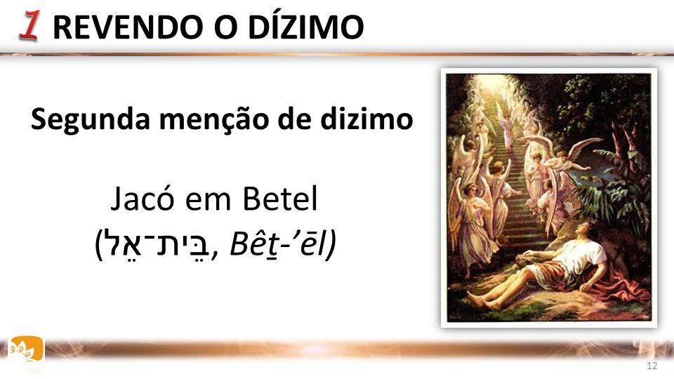 REVENDO O DÍZIMO Jacó em Betel (בֵּית־אֵל, Bêṯ-'ēl)