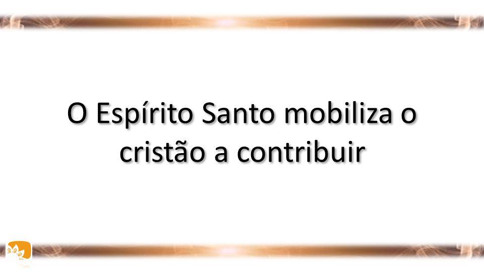 O Espírito Santo mobiliza o cristão a contribuir