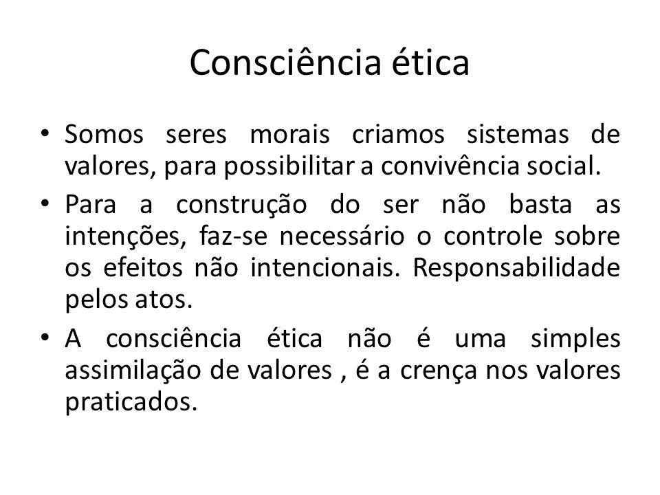 Consciência ética Somos seres morais criamos sistemas de valores, para possibilitar a convivência social.