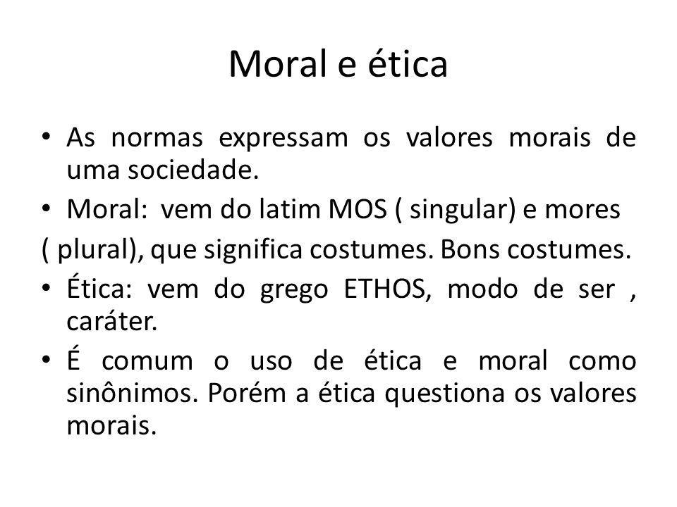 Moral e ética As normas expressam os valores morais de uma sociedade.