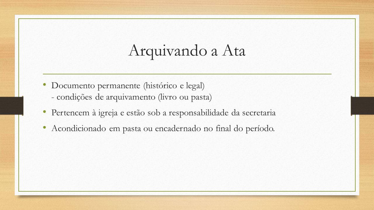 Arquivando a Ata Documento permanente (histórico e legal) - condições de arquivamento (livro ou pasta)