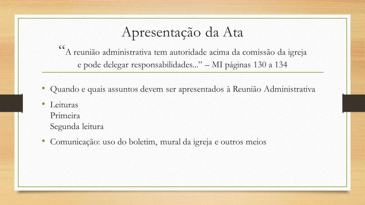 Apresentação da Ata A reunião administrativa tem autoridade acima da comissão da igreja e pode delegar responsabilidades... – MI páginas 130 a 134