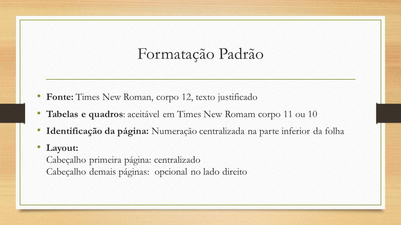 Formatação Padrão Fonte: Times New Roman, corpo 12, texto justificado