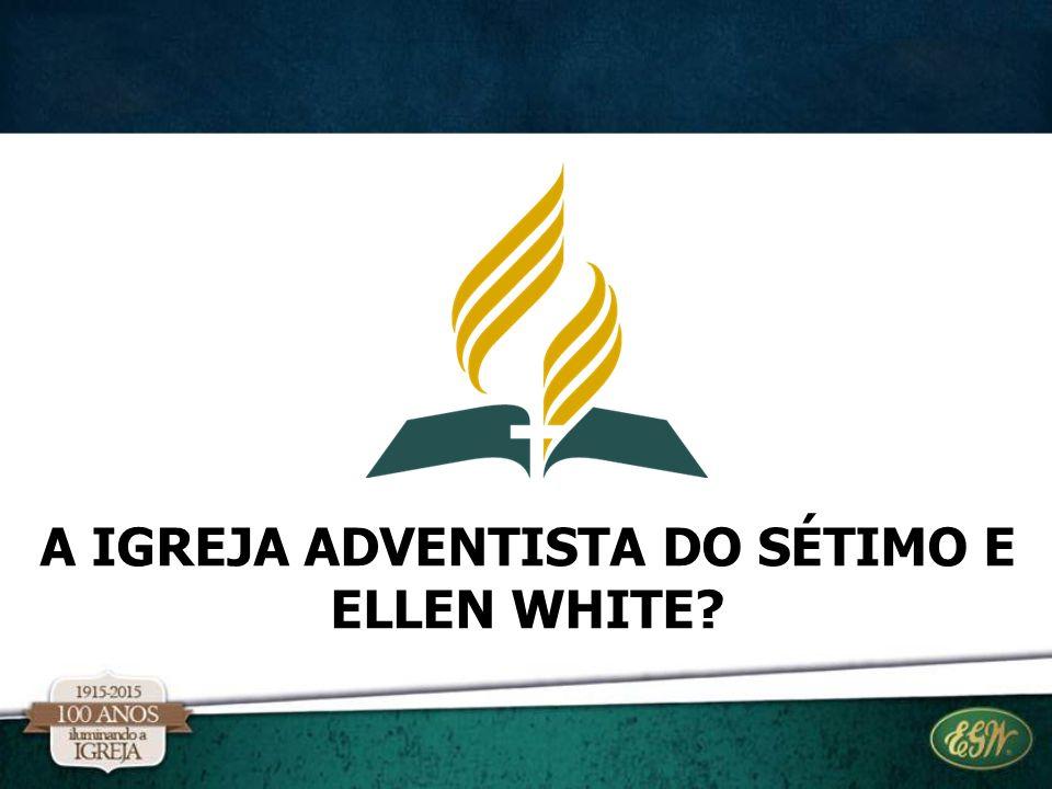 A IGREJA ADVENTISTA DO SÉTIMO E ELLEN WHITE
