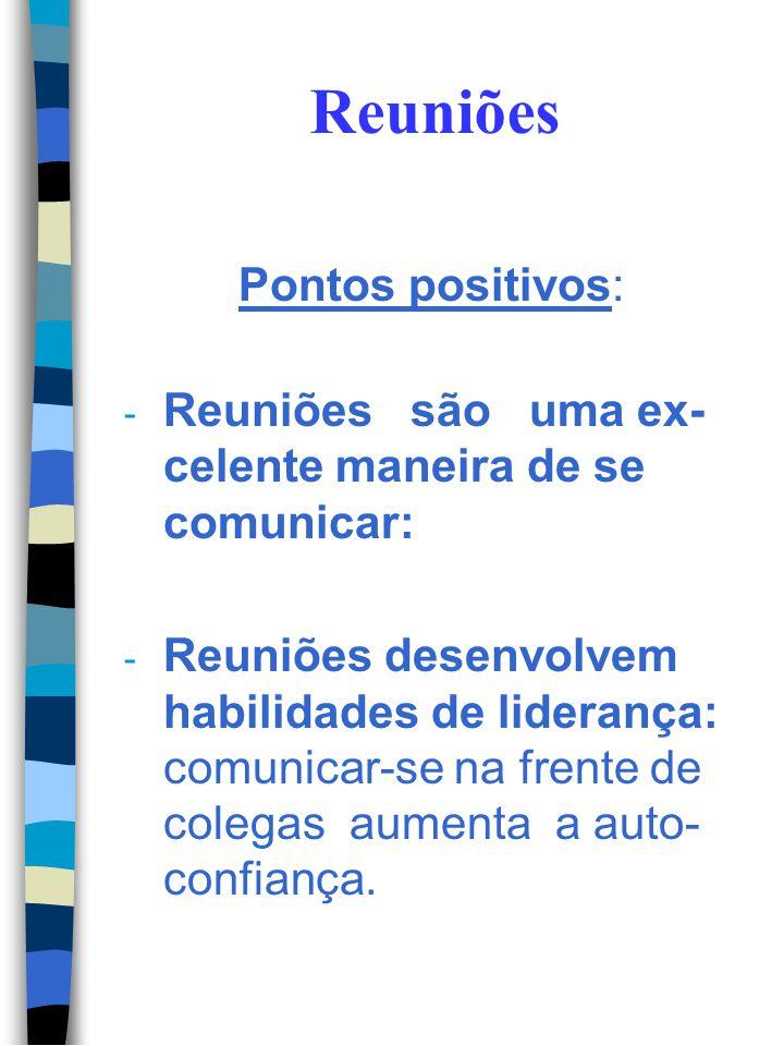 Reuniões Pontos positivos: