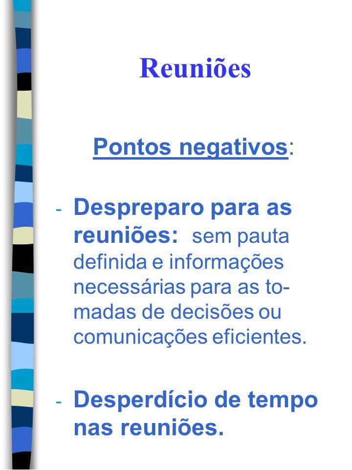 Reuniões Pontos negativos: