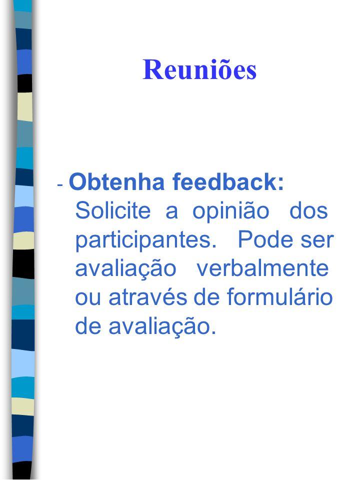 Reuniões - Obtenha feedback: Solicite a opinião dos participantes.