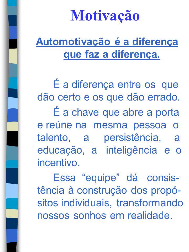 Automotivação é a diferença que faz a diferença.