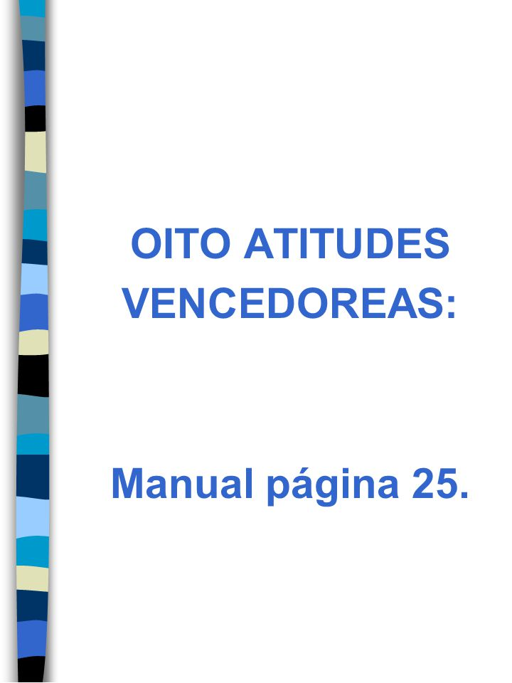 OITO ATITUDES VENCEDOREAS: Manual página 25.