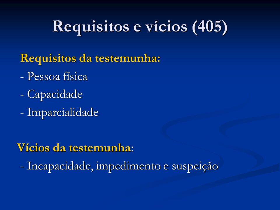 Requisitos e vícios (405) Requisitos da testemunha: - Pessoa física