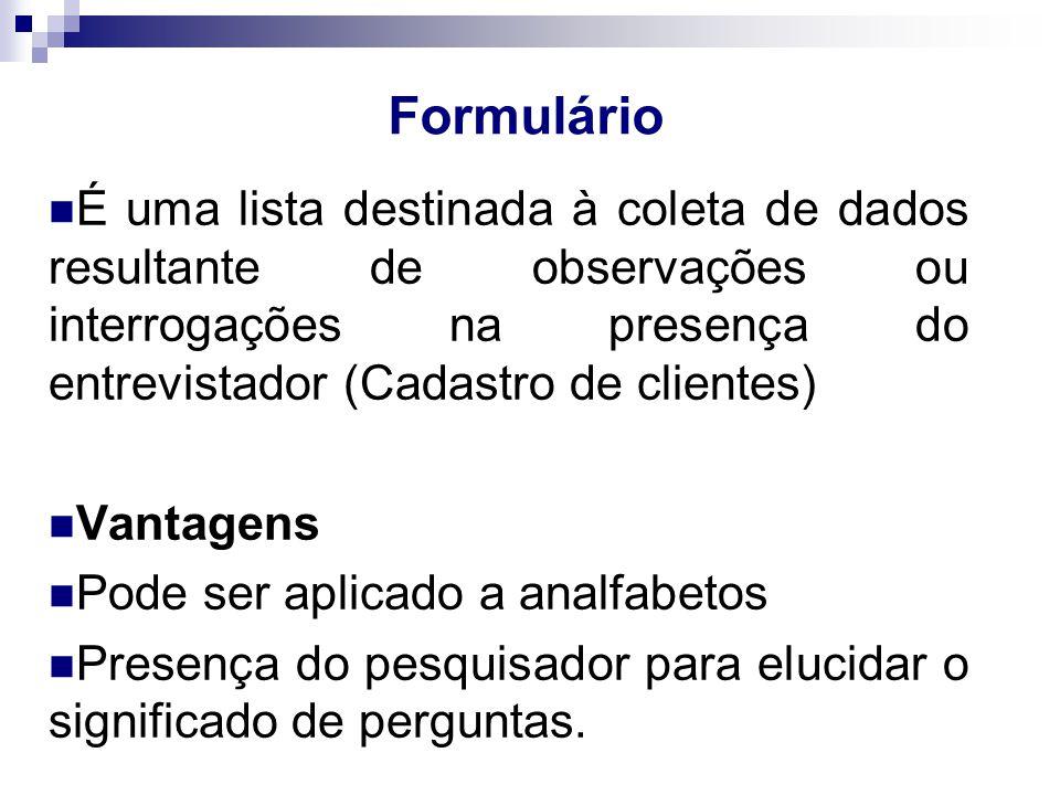 Formulário É uma lista destinada à coleta de dados resultante de observações ou interrogações na presença do entrevistador (Cadastro de clientes)