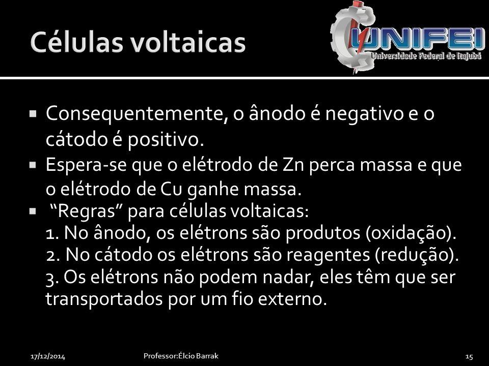 Células voltaicas Consequentemente, o ânodo é negativo e o cátodo é positivo.