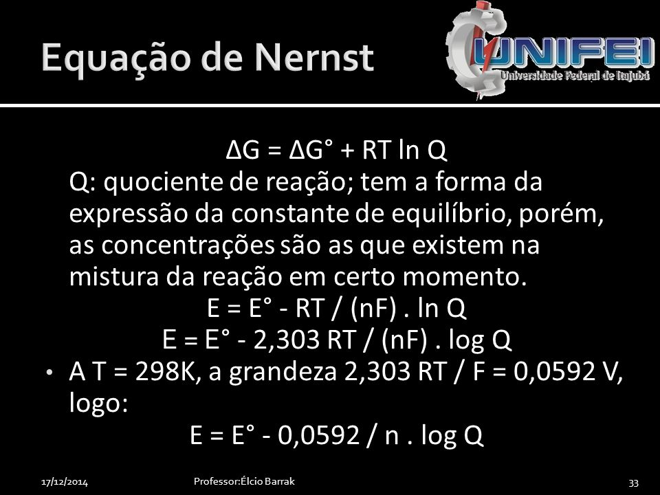 Equação de Nernst ΔG = ΔG° + RT ln Q