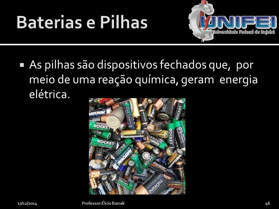Baterias e Pilhas As pilhas são dispositivos fechados que, por meio de uma reação química, geram energia elétrica.